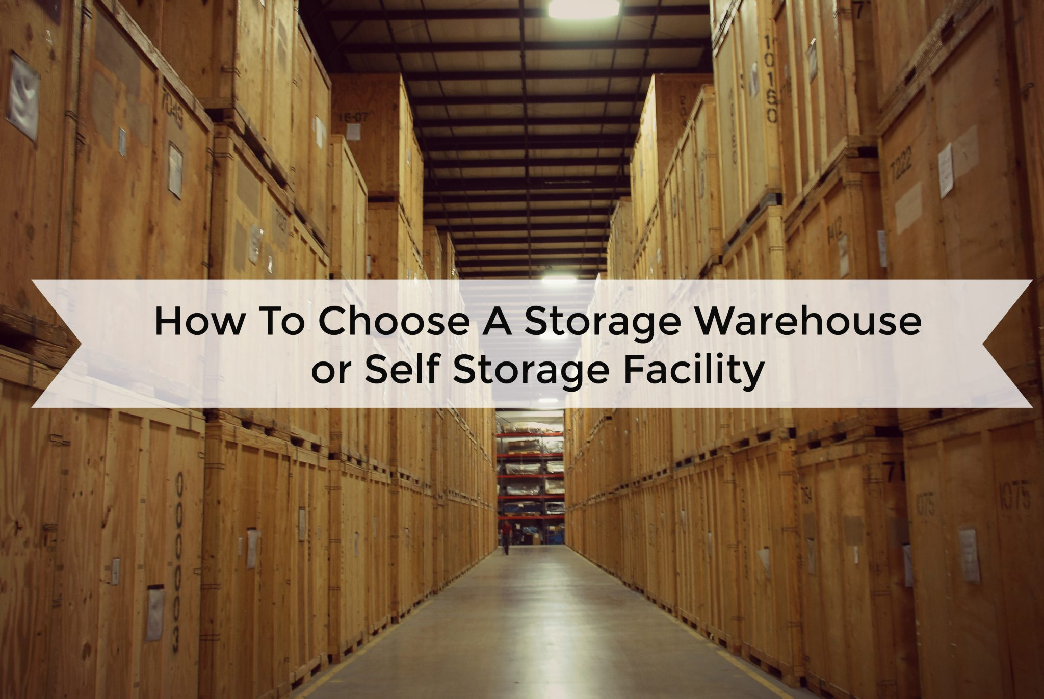 How To Choose A Storage Warehouse or Self Storage Facility