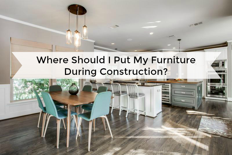Where Should I Put My Furniture During Construction?
